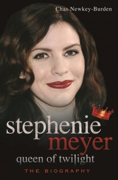 Stephenie Meyer : queen of twilight : the biography / Chas Newkey-Burden. - Chas Newkey-Burden.