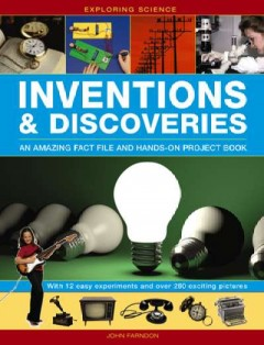 Inventions & discoveries : an amazing fact file and hands-on project book : with 13 easy experiments and over 270 exciting pictures / John Farndon. - John Farndon.