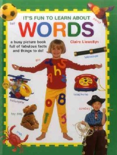 It's fun to learn about words /  Claire Llewellyn. - Claire Llewellyn.
