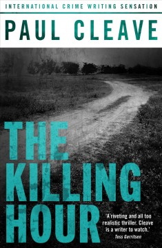 The killing hour : a thriller / Paul Cleave.