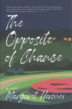 The opposite of chance /  a novel by Margaret Hermes. - a novel by Margaret Hermes.