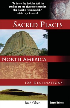 Sacred places, North America : 108 destinations / written, photographed, and illustrated by Brad Olsen.