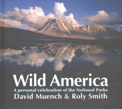Wild America /  David Muench & Roly Smith.