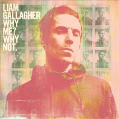 Why me? Why not. /  Liam Gallagher. - Liam Gallagher.