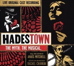 Hadestown : live original cast recording [soundtrack] / music, lyrics and book by Anaïs Mitchell ; developed with and directed by Rachel Chavkin. - music, lyrics and book by Anaïs Mitchell ; developed with and directed by Rachel Chavkin.