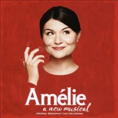 Amélie : a new musical / music, Daniel Messé ; lyrics, Daniel Messé & Nathan Tysen.
