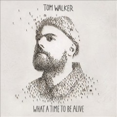 What a time to be alive /  Tom Walker.