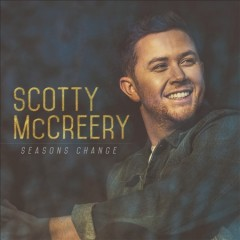 Seasons change /  Scotty McCreery.