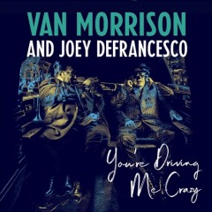 You're driving me crazy /  Van Morrison and Joey DeFrancesco.