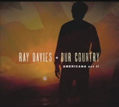 Our Country: Americana Act II /  Ray Davies.