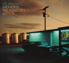 Back roads and abandoned motels /  the Jayhawks. - the Jayhawks.