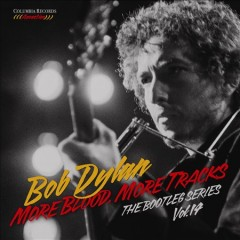 The bootleg series, vol. 14 : more blood, more tracks / Bob Dylan. - Bob Dylan.