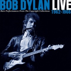Live 1962-1966 : rare performances from the copyright collections / Bob Dylan. - Bob Dylan.