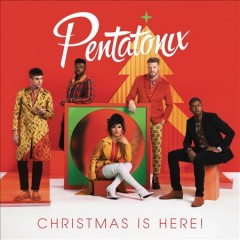 Christmas is here! / Pentatonix - Pentatonix