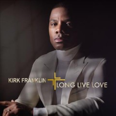 Long live love / Kirk Franklin - Kirk Franklin