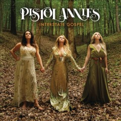 Interstate gospel /  Pistol Annies.