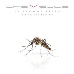 12 bloody spies : B-sides and rarities / Chevelle. - Chevelle.