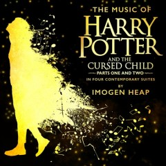 The music of Harry Potter and the cursed child : parts one and two : in four contemporary suites [soundtrack] / by Imogen Heap. - by Imogen Heap.