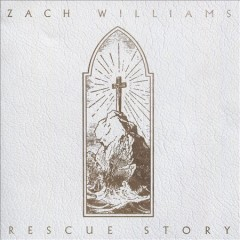 Rescue story /  Zach Williams. - Zach Williams.