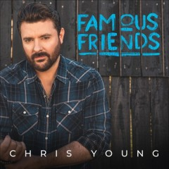 Famous friends /  Chris Young. - Chris Young.