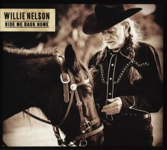 Ride me back home /  Willie Nelson. - Willie Nelson.