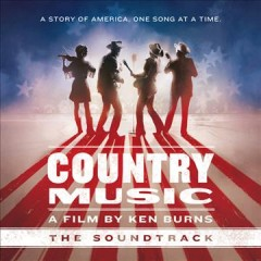 Country music : the soundtrack / a film by Ken Burns. - a film by Ken Burns.