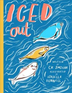 Iced out /  written by CK Smouha ; illustrated by Isabella Bunnell. - written by CK Smouha ; illustrated by Isabella Bunnell.