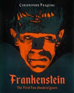 Frankenstein : the first two hundred years / Christopher Frayling.