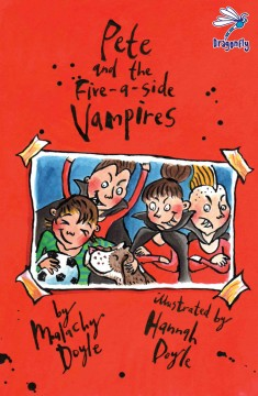 Pete and the five-a-side vampires /  Malachy Doyle ; illustrated by Hannah Doyle.