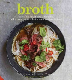 Broth : nature's cure-all for health and nutrition, with delicious recipes for broths, soups, stews and risottos / Vicki Edgson and Heather Thomas ; photography by Lisa Linder. - Vicki Edgson and Heather Thomas ; photography by Lisa Linder.