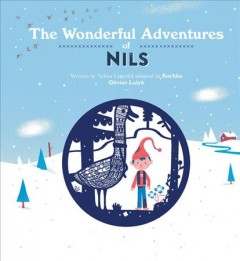 The wonderful adventures of Nils /  written by Selma Lagerlöf ; adapted by Kochka ; illustrated by Olivier Latyk.