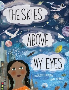 The skies above my eyes /  Charlotte Guillain, Yuval Zommer. - Charlotte Guillain, Yuval Zommer.
