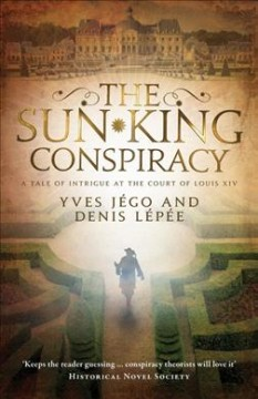 The Sun King conspiracy /  Yves Jégo and Denis Lépée ; translated from the French by Sue Dyson.