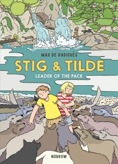 Stig & Tilde Volume 2, Leader of the pack /  text and illustrations by Max de Radiguès ; translation by Marie Bédrune. - text and illustrations by Max de Radiguès ; translation by Marie Bédrune.