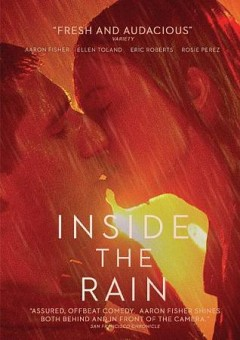 Inside the rain /  film producer, George LaVoo, Danny Fisher, Javier Gonzalez, Christine Vachon ; writer/director, Aaron Fisher. - film producer, George LaVoo, Danny Fisher, Javier Gonzalez, Christine Vachon ; writer/director, Aaron Fisher.