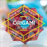 How to Fold Origami : Easy techniques and over 25 great projects.