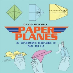 Paper Planes 25 : Superdynamic Aeroplanes to Make and Fly.