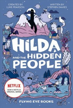 Hilda and the hidden people /  written by Stephen Davies ; illustrated by Seaerra Miller ; based on the Hildafolk series of graphic novels by Luke Pearson.