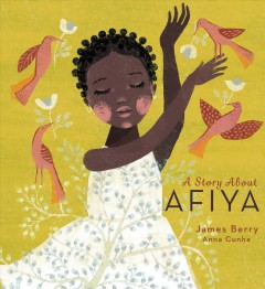 A story about Afiya /  [written by] James Berry ; [illustrated by] Anna Cunha. - [written by] James Berry ; [illustrated by] Anna Cunha.