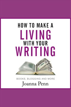How to make a living with your writing : books, blogging and more / Joanna Penn.