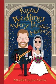 Royal weddings, a very peculiar history : with added Meghan Markle / by Fiona Macdonald ; created and designed by David Salariya.