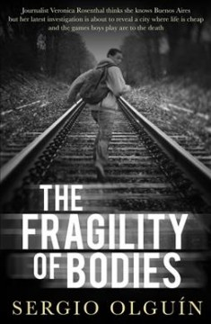 The fragility of bodies /  Sergio Olguín ; translated by Miranda France. - Sergio Olguín ; translated by Miranda France.