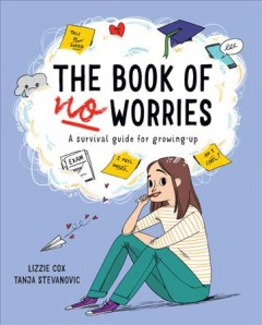 The book of no worries : a survival guide for growing up / Lizzie Cox ; illustrated by Tanja Stevanovic.