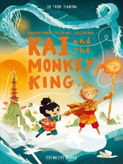 Kai and the Monkey King /  Joe Todd Stanton. - Joe Todd Stanton.