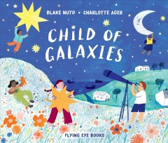 Child of galaxies /  Blake Nuto ; illustrated by Charlotte Ager. - Blake Nuto ; illustrated by Charlotte Ager.
