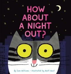 How about a night out? /  by Sam Williams ; illustrated by Matt Hunt.