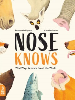 Nose knows : wild ways animals smell the world / by Emmanuelle Figueras ; illustrated by Claire de Gastold ; translation from the French by Alison Murray. - by Emmanuelle Figueras ; illustrated by Claire de Gastold ; translation from the French by Alison Murray.