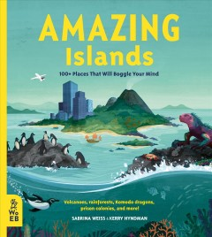 Amazing islands : 100+ places that will boggle your mind / Sabrina Weiss & Kerry Hyndman. - Sabrina Weiss & Kerry Hyndman.