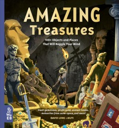 Amazing treasures : 100+ objects and places that will boggle your mind / written by David Long ; illustrations by Muti. - written by David Long ; illustrations by Muti.