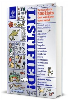 Listified! : Britannica's 300 lists that will blow your mind / Andrew Pettie ; illustrated by Andrés Lozano.